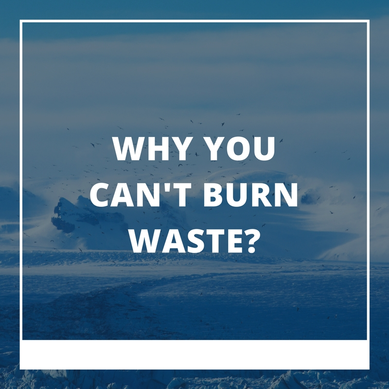 Why You Can't Burn Waste