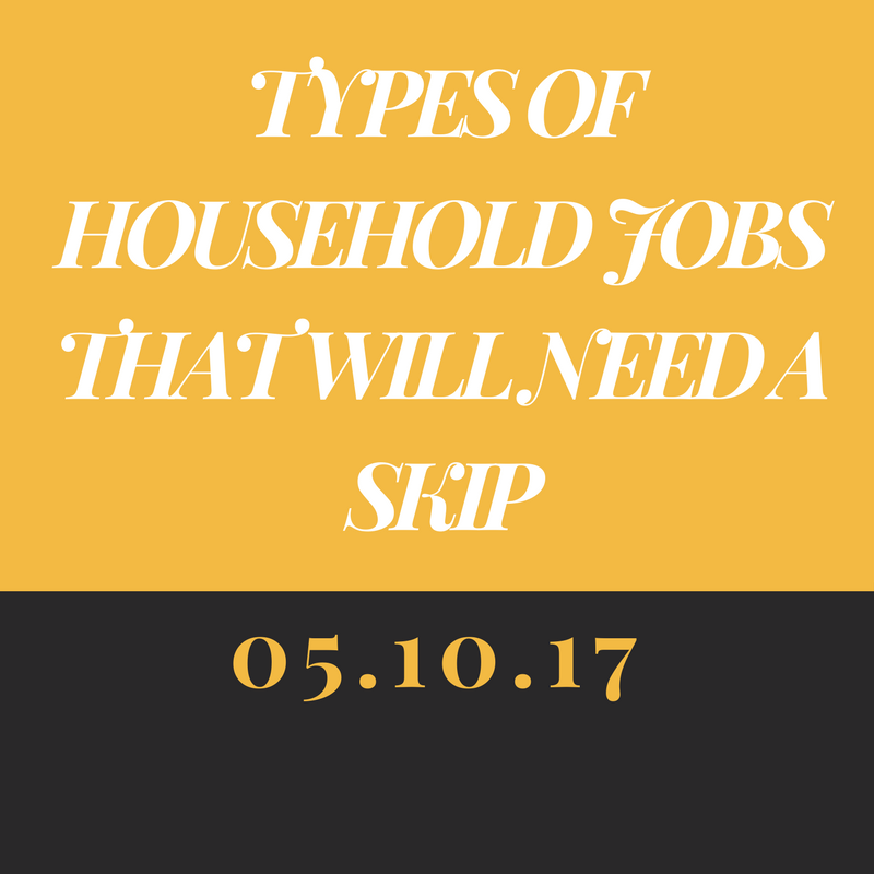 Types Of Household Jobs That Will Need A Skip