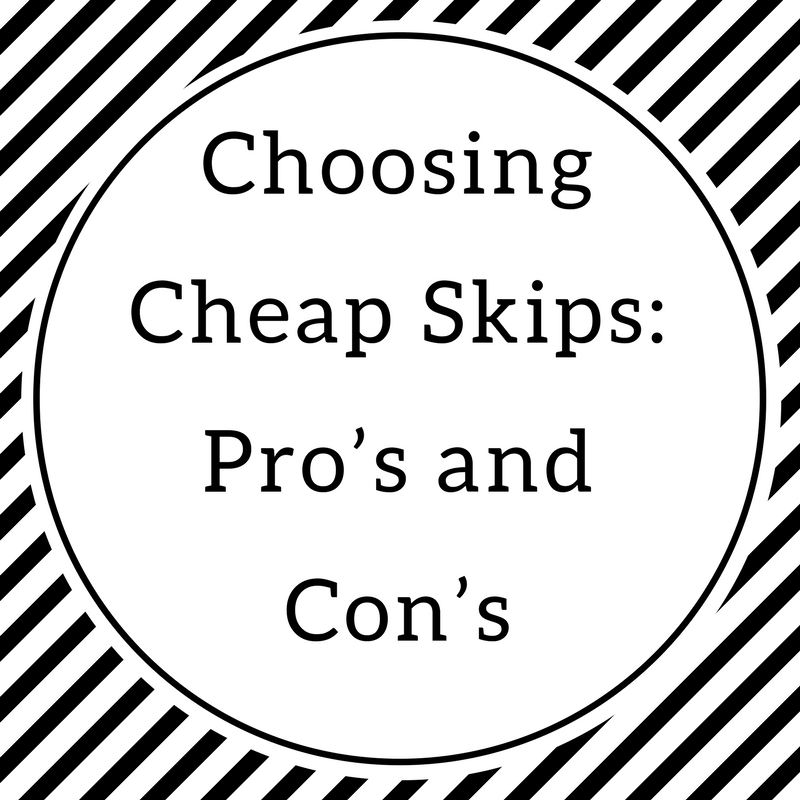 Choosing cheap skips Pro's and Con's