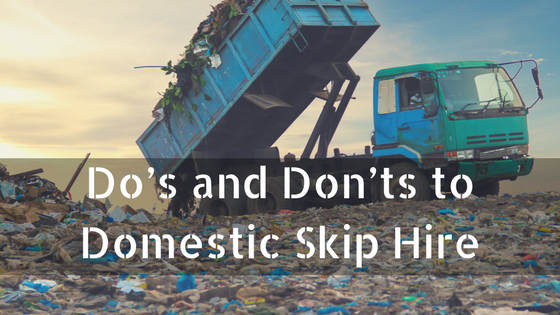Do's and Don'ts to Domestic Skip Hire