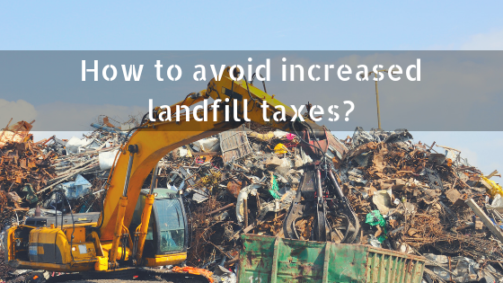 How to avoid increased landfill taxes