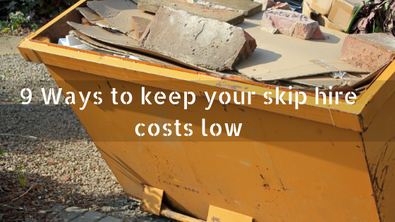 9 Ways to keep your skip hire costs low