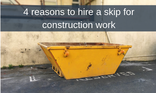4 reasons to hire a skip for construction work