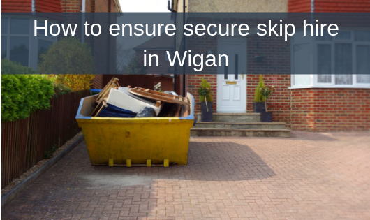 How to ensure secure skip hire in Wigan
