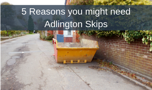 5 Reasons you might need Adlington Skips