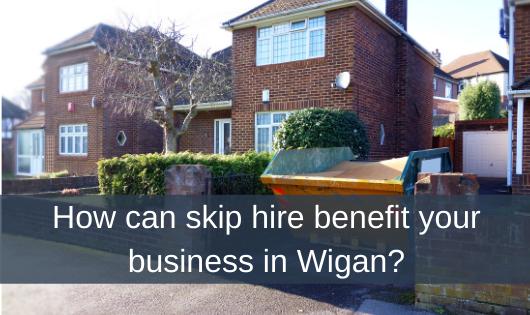 How can skip hire benefit your business in Wigan?